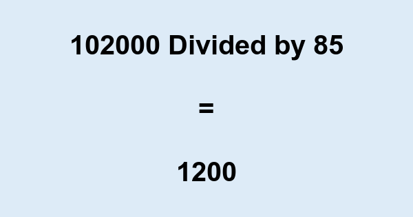 102000 Divided by 85