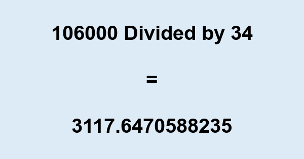 106000 Divided by 34