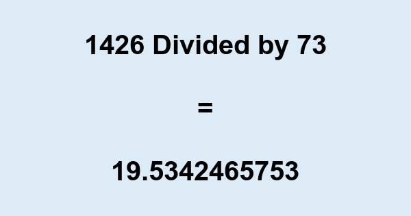 1426 Divided by 73