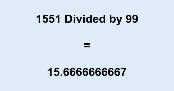 1551 Divided by 99