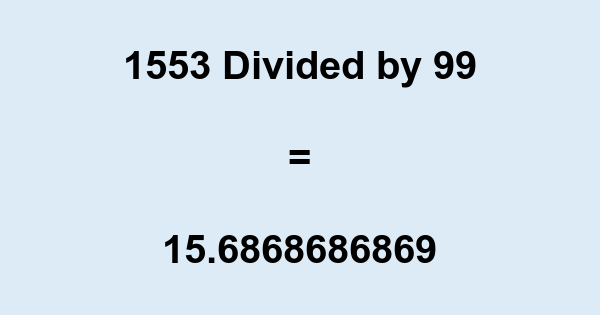 1553 Divided by 99