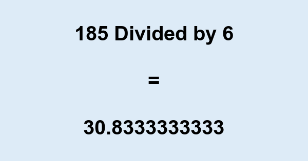 185 Divided by 6