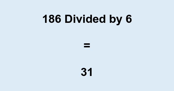 186 Divided by 6