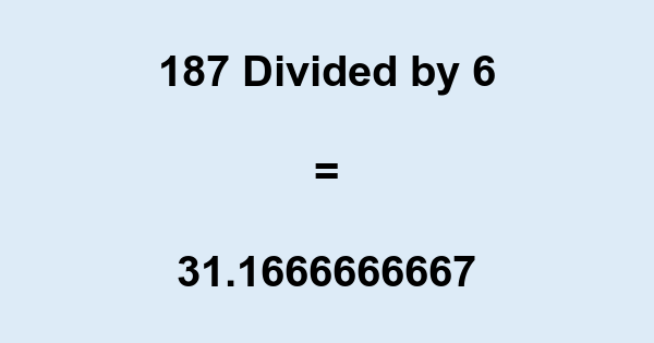 187 Divided by 6