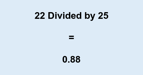 22 divided by 25