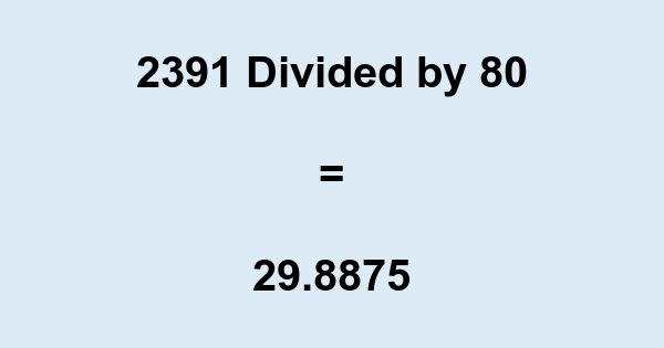 2391 Divided by 80