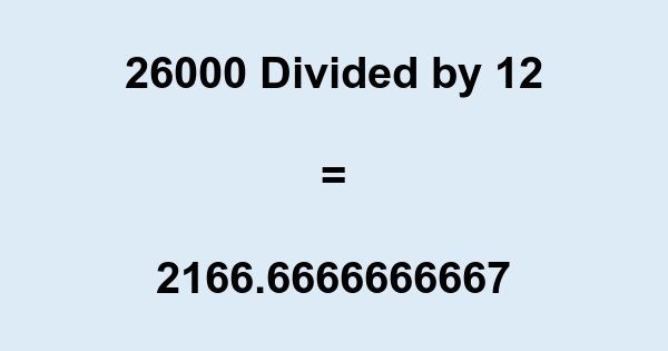 26000 Divided by 12