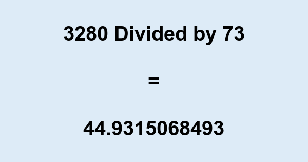 3280 Divided by 73