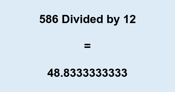586 Divided by 12