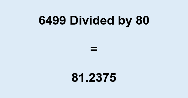 6499 Divided by 80