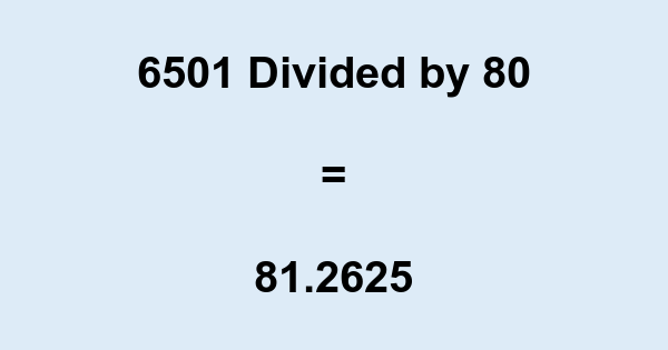 6501 Divided by 80