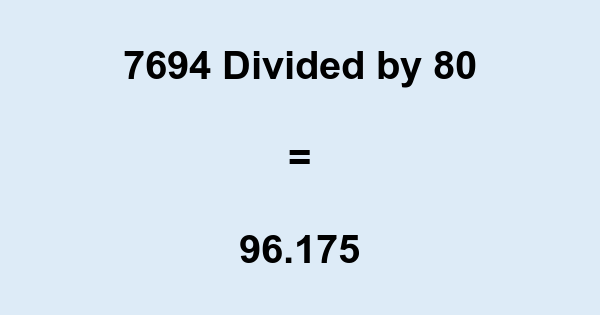 7694 Divided by 80