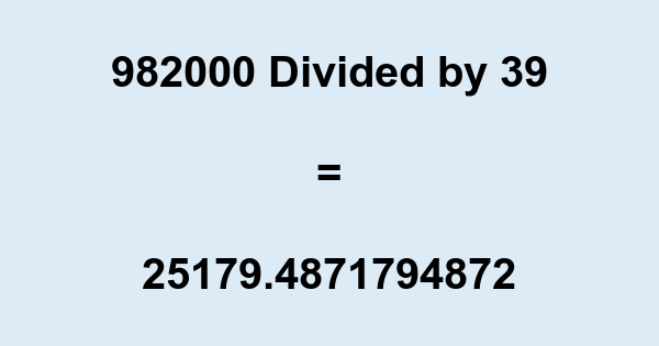 982000 Divided by 39