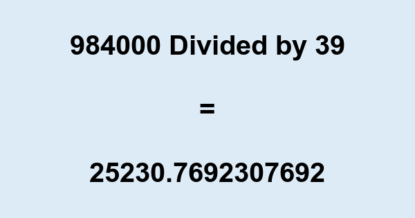 984000 Divided by 39