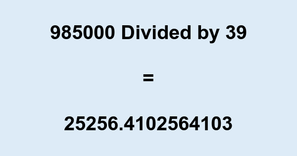 985000 Divided by 39
