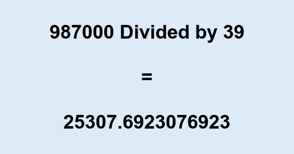 987000 Divided by 39