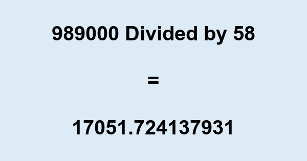 989000 Divided by 58