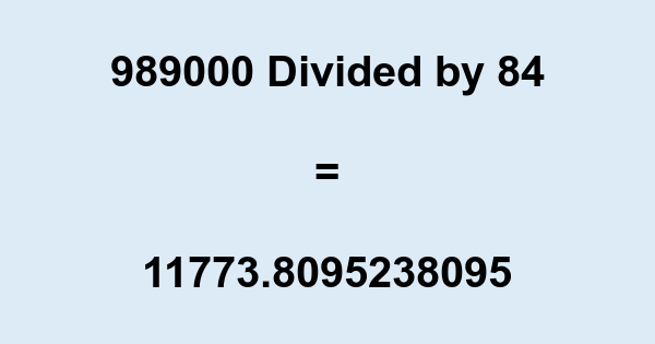 989000 Divided by 84