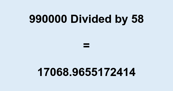 990000 Divided by 58