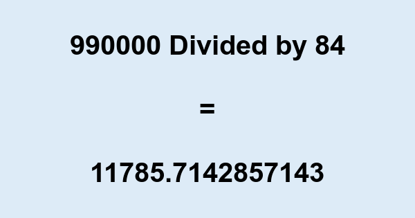 990000 Divided by 84