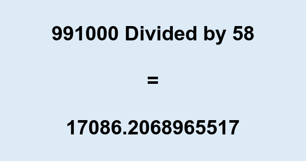 991000 Divided by 58