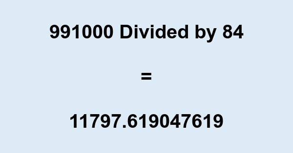 991000 Divided by 84