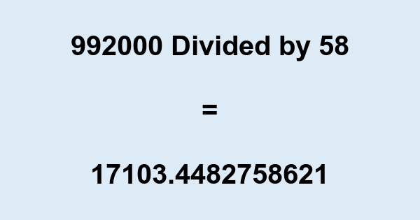 992000 Divided by 58