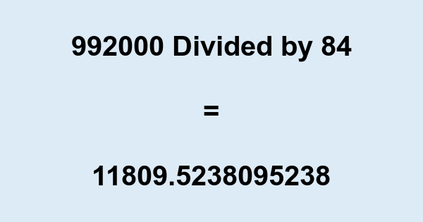 992000 Divided by 84