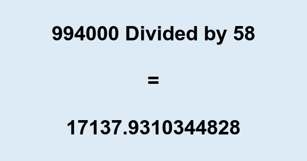 994000 Divided by 58