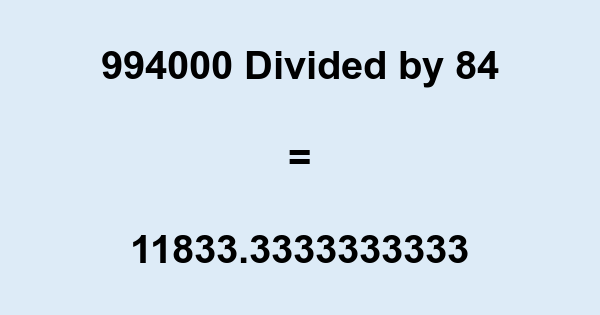 994000 Divided by 84