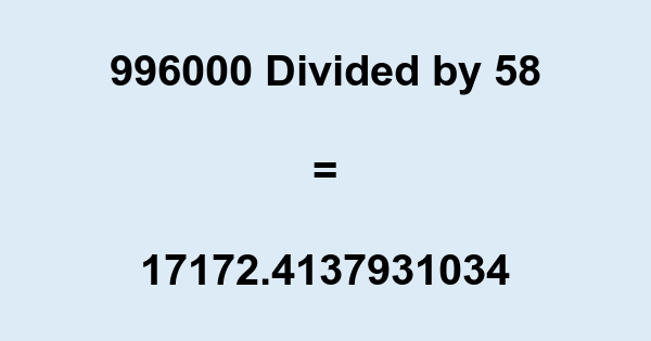 996000 Divided by 58