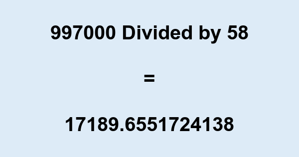 997000 Divided by 58