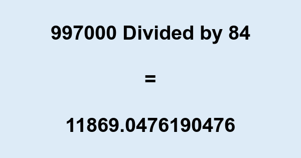 997000 Divided by 84