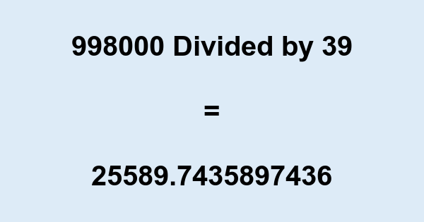 998000 Divided by 39