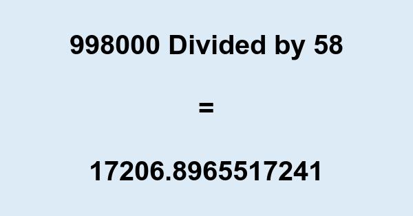 998000 Divided by 58