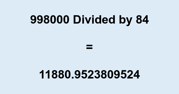 998000 Divided by 84