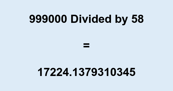 999000 Divided by 58