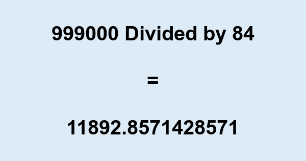 999000 Divided by 84