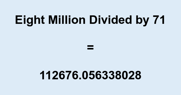 Eight Million Divided by 71