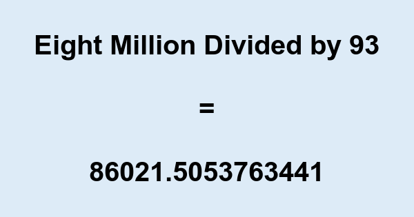 Eight Million Divided by 93