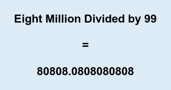 Eight Million Divided by 99