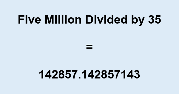 Five Million Divided by 35