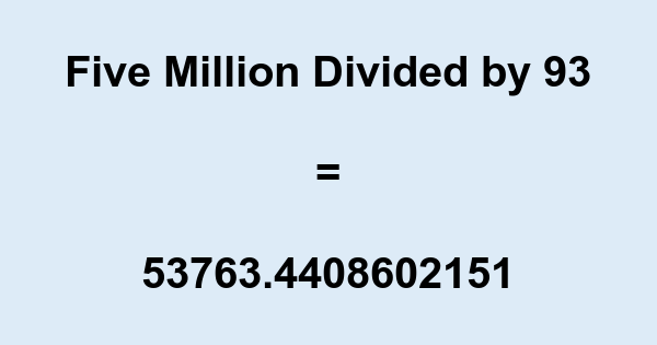 Five Million Divided by 93