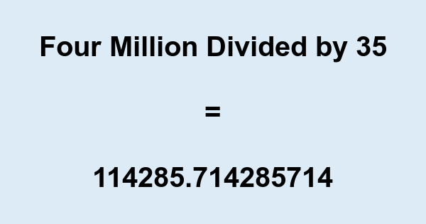 Four Million Divided by 35