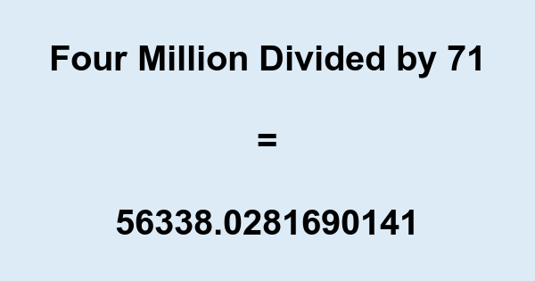 Four Million Divided by 71