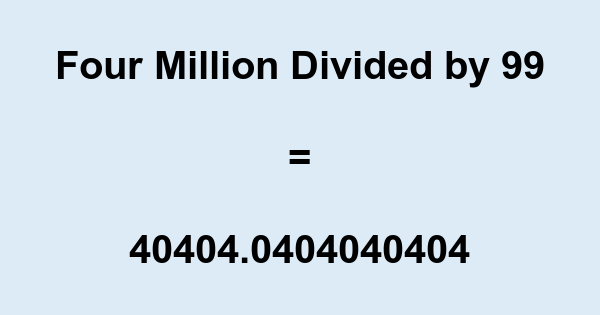 Four Million Divided by 99