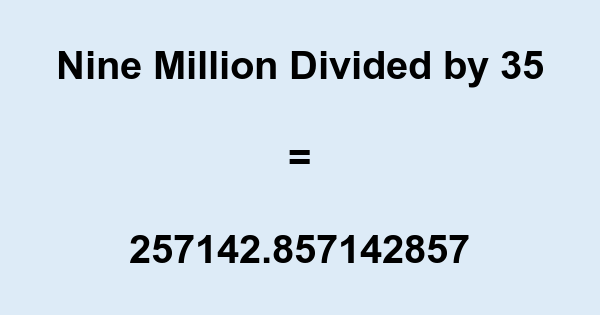 Nine Million Divided by 35