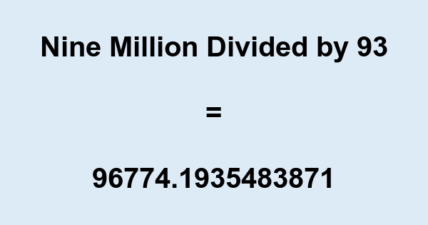 Nine Million Divided by 93