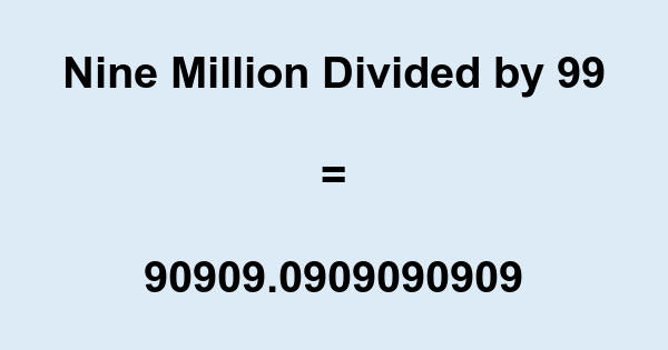 Nine Million Divided by 99