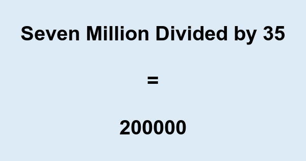 Seven Million Divided by 35